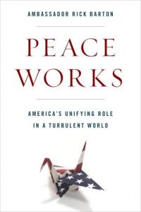 Peace Works by Ambassador Rick Barton